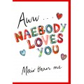 Scottish Lovey Dovey Naebody Loves You Card WWLD06